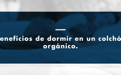 Beneficios de dormir en un colchón orgánico