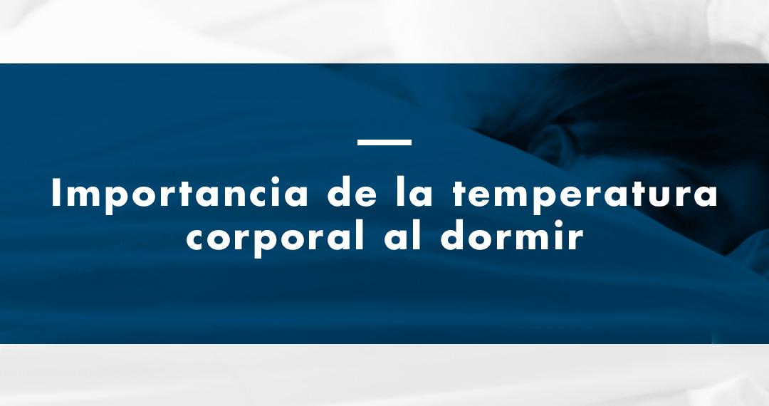 Importancia de la temperatura corporal al dormir
