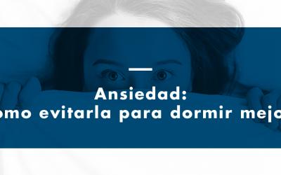 Ansiedad: cómo evitarla para dormir mejor